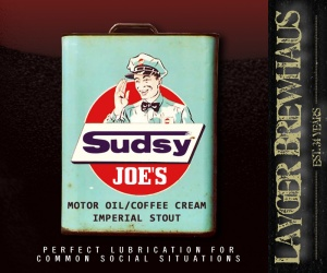 Layger Brewhaus Beer Label - Sudsy Joe's Motor Oil Coffee Cream Imperial Stout